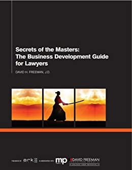 Secrets of the Masters: The Business Development Guide for Lawyers